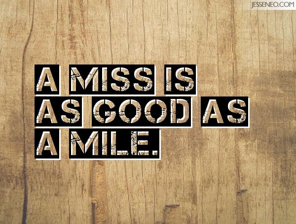 a miss is as good as a mile