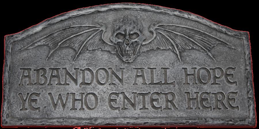 abandon hope, all ye who enter here