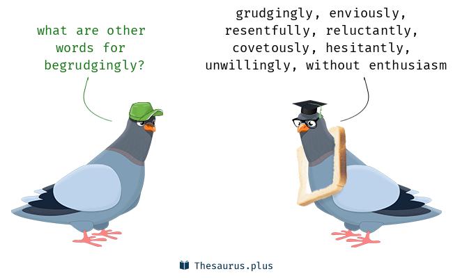 begrudgingly