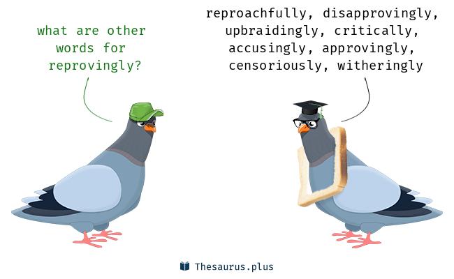 reprovingly