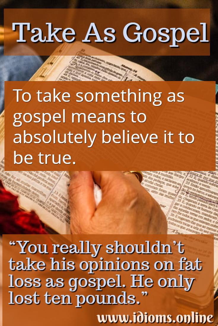 take as gospel