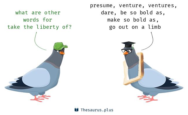 take the liberty of