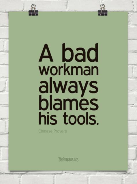the bad workman always blames his tools