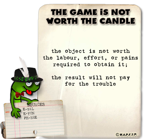 the game is not worth the candle