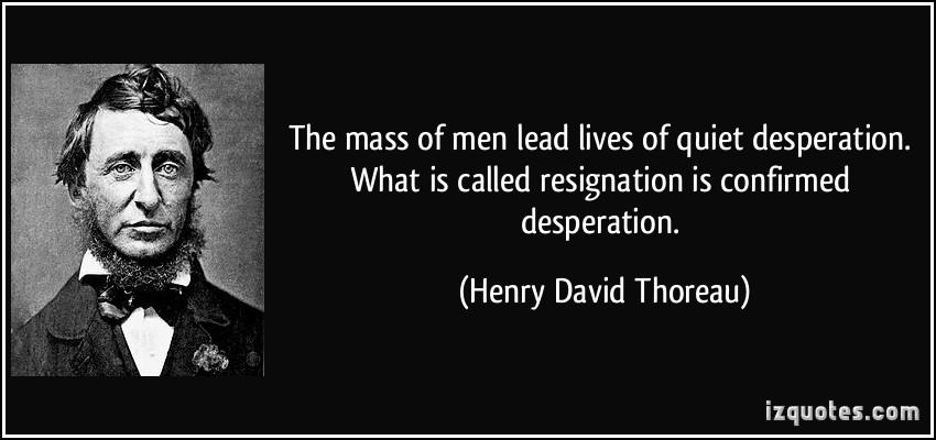 the mass of men lead lives of quiet desperation