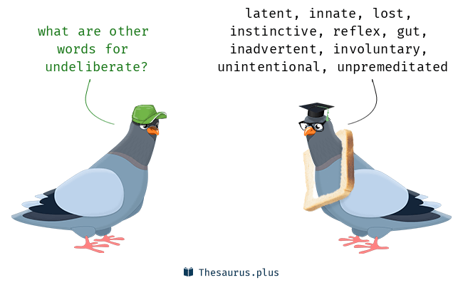 undeliberate