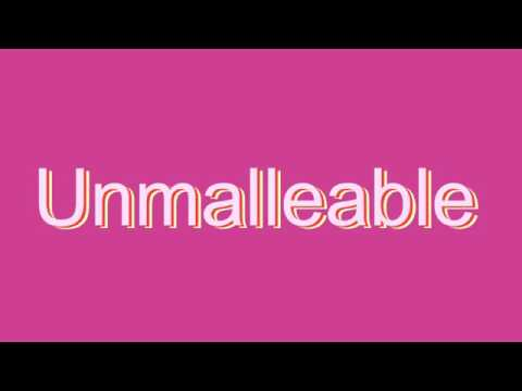 unmalleable