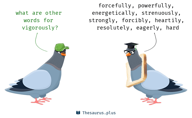 vigorously