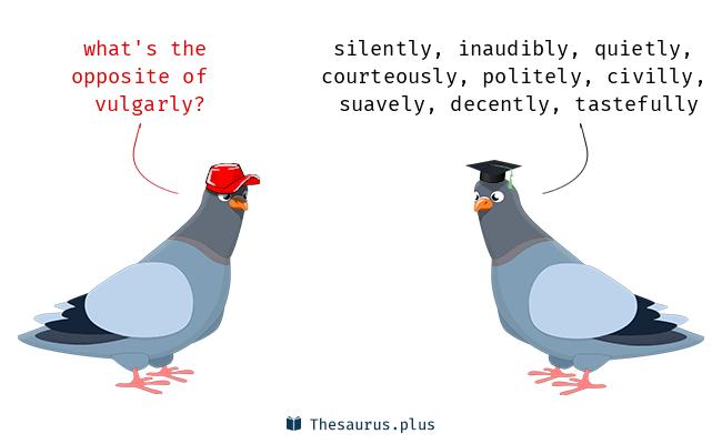 vulgarly