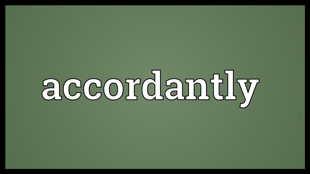 accordantly