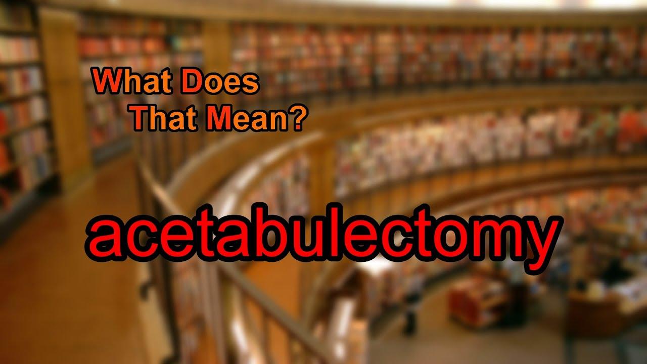acetabulectomy