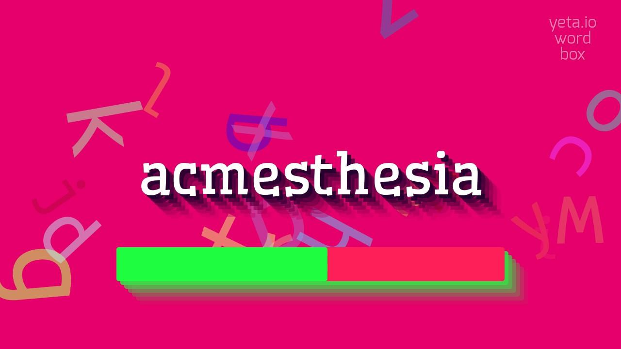 acmesthesia