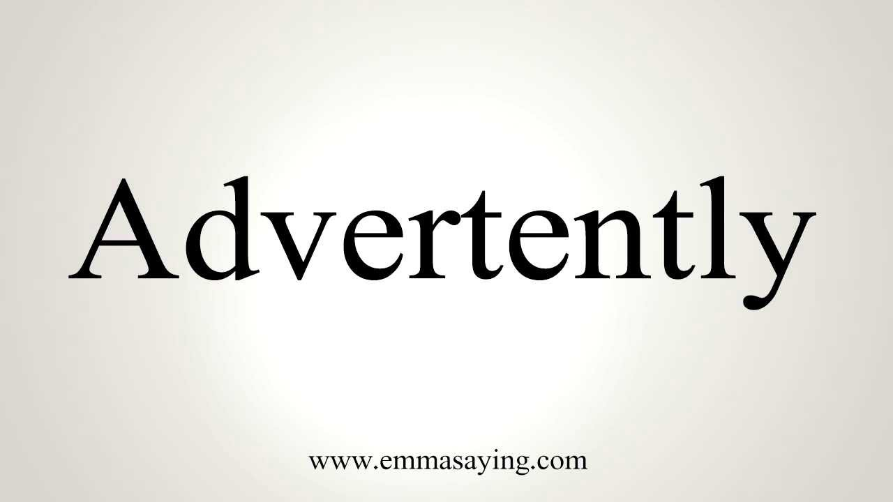 How to Pronounce Advertently