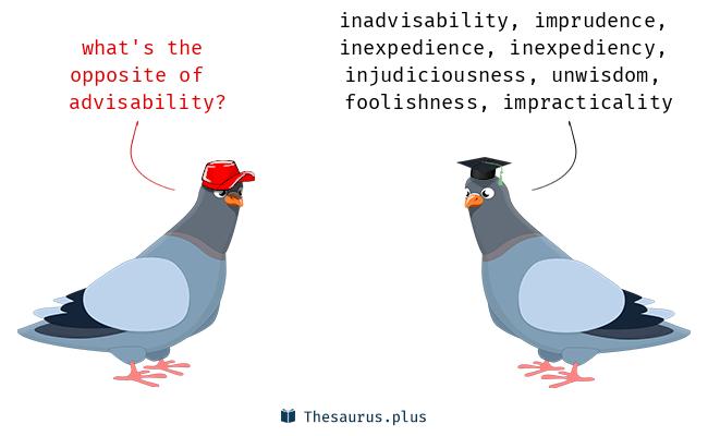 Antonyms for advisability