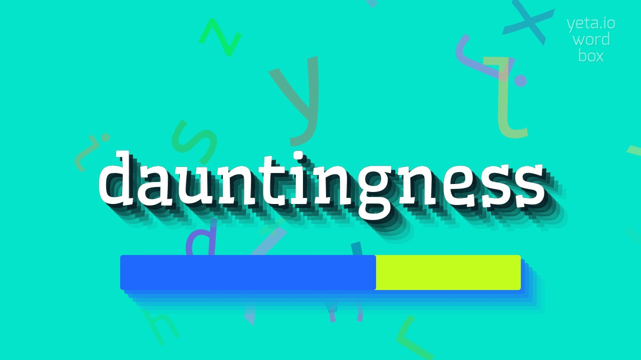 dauntingness