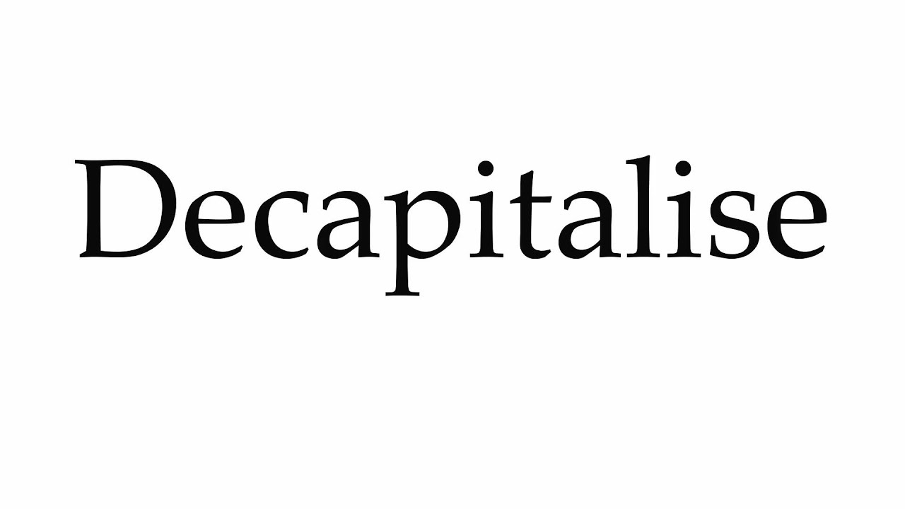 decapitalise