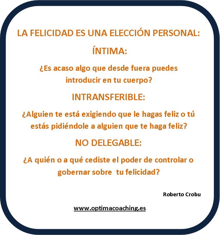 La Felicidad Es Una Elección Personal, Íntima, Instransferible, Y No  Delegable
