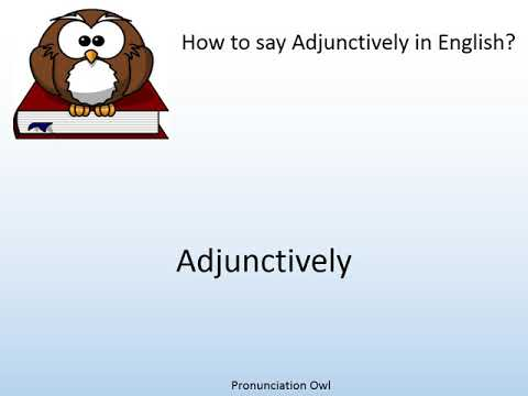 How to say Adjunctively in English? - Pronunciation Owl