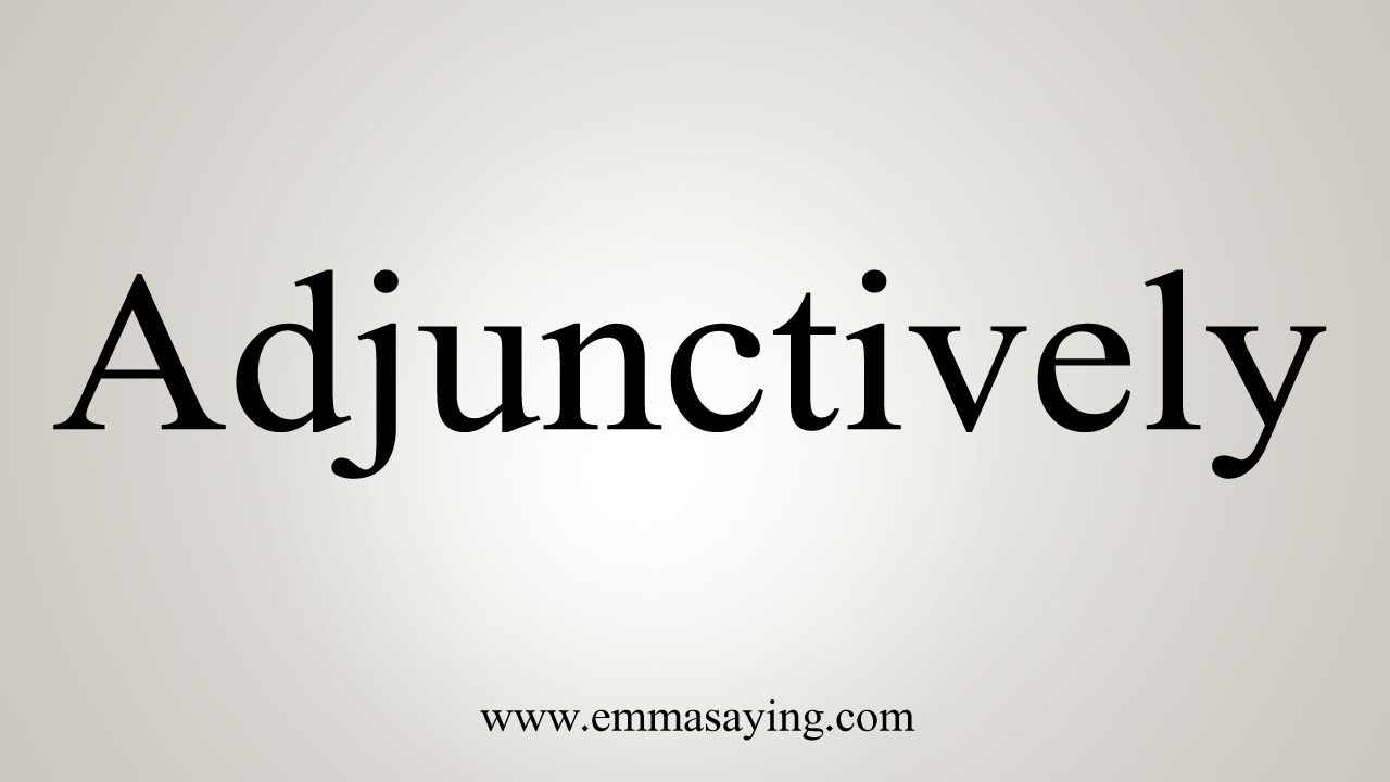 How To Pronounce Adjunctively
