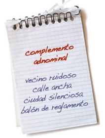 El complemento no verbal más común es el complemento adnominal, también  conocido como complemento del nombre (CN ó CdN). Esta función la cumplen  los