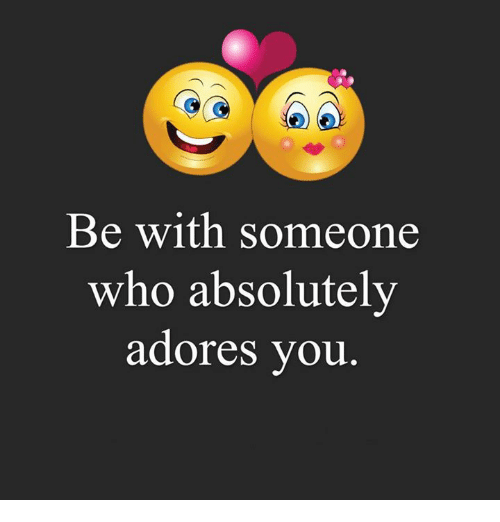 Memes, Adorable, and ?: Be with someone who absolutely adores you