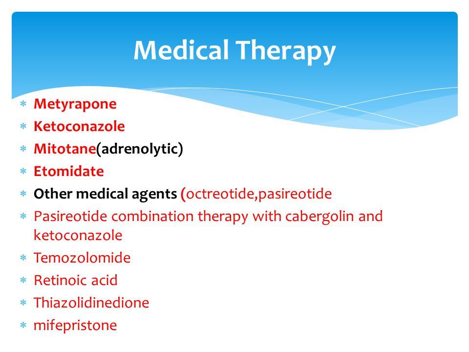 Medical Therapy Metyrapone Ketoconazole Mitotane(adrenolytic)