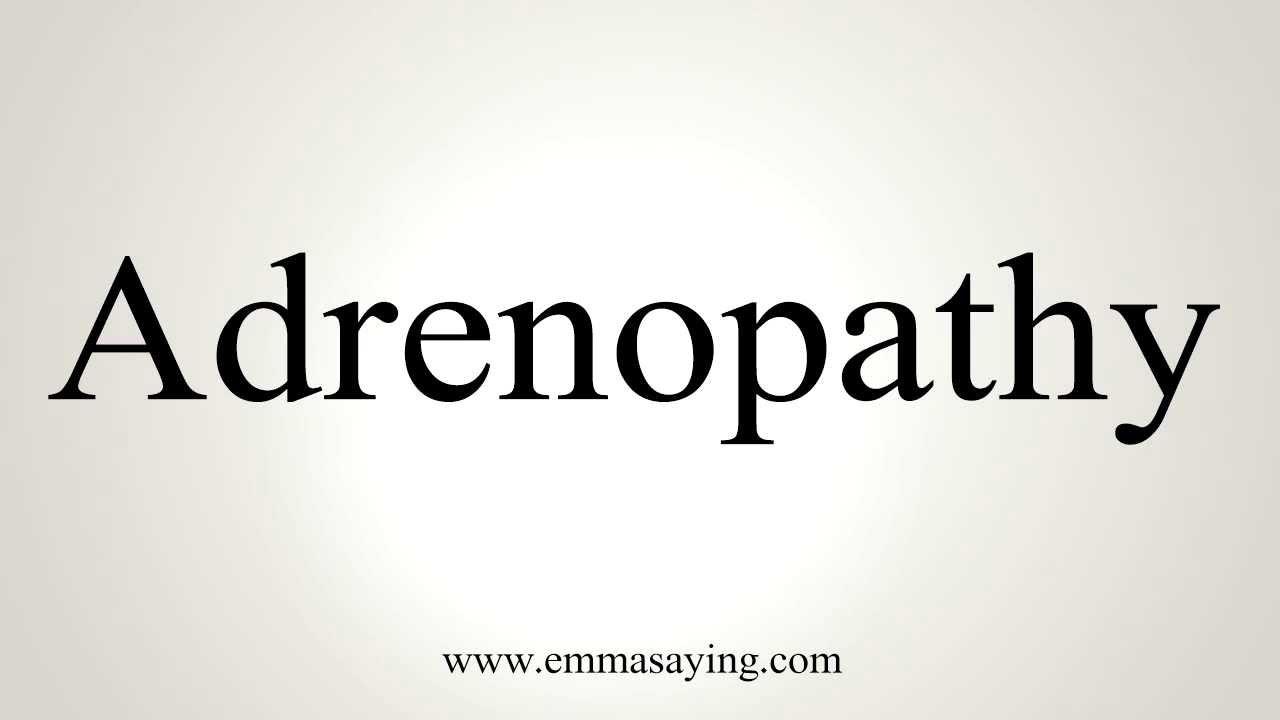 How to Pronounce Adrenopathy