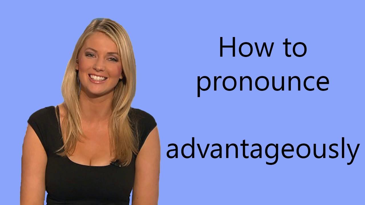 How to pronounce advantageously