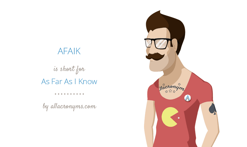 AFAIK is short for As Far As I Know