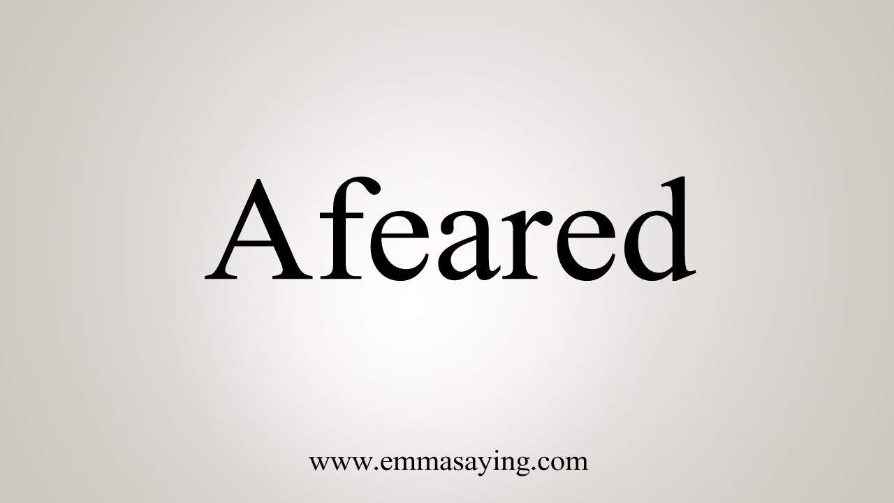 How To Pronounce Afeared