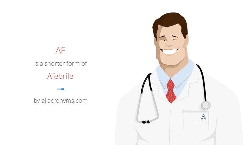 AF is a shorter form of Afebrile
