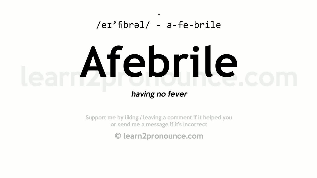 Afebrile pronunciation and definition
