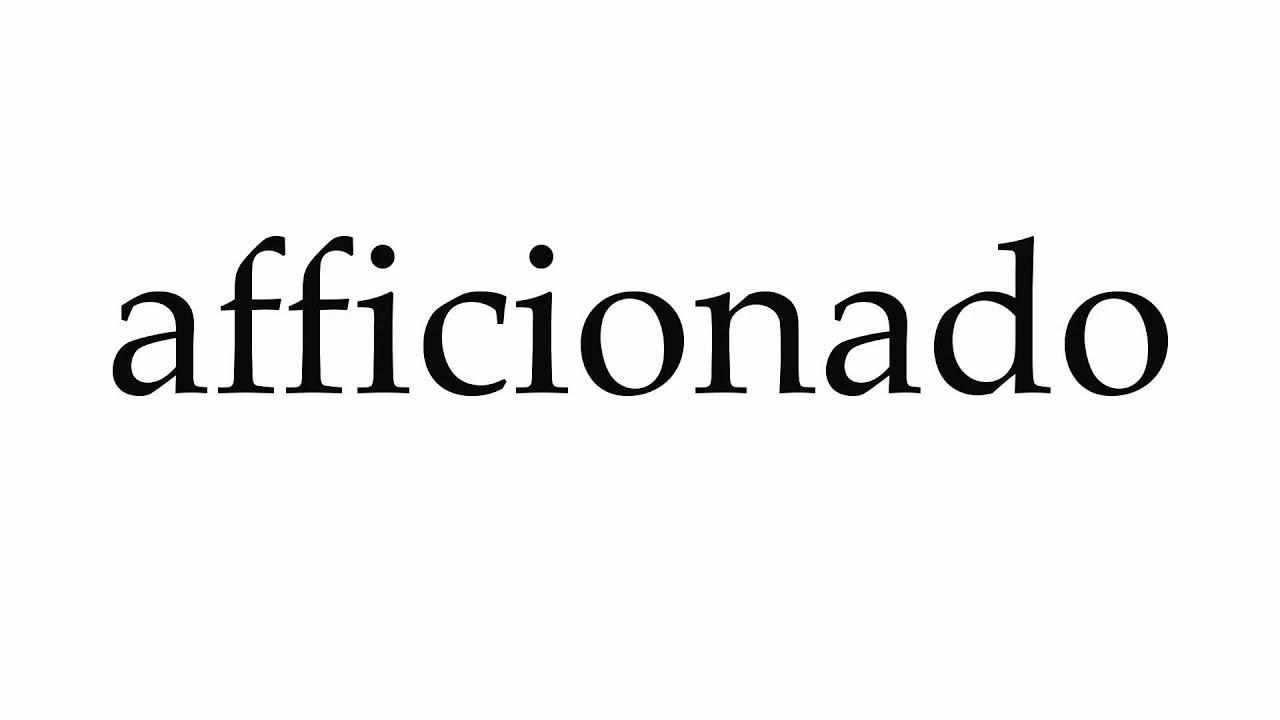 How to Pronounce afficionado