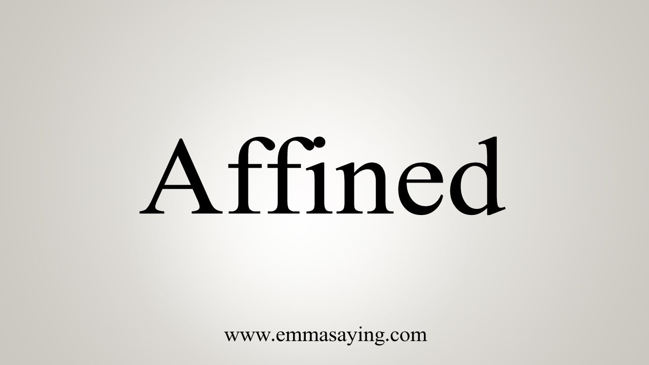 How To Pronounce Affined
