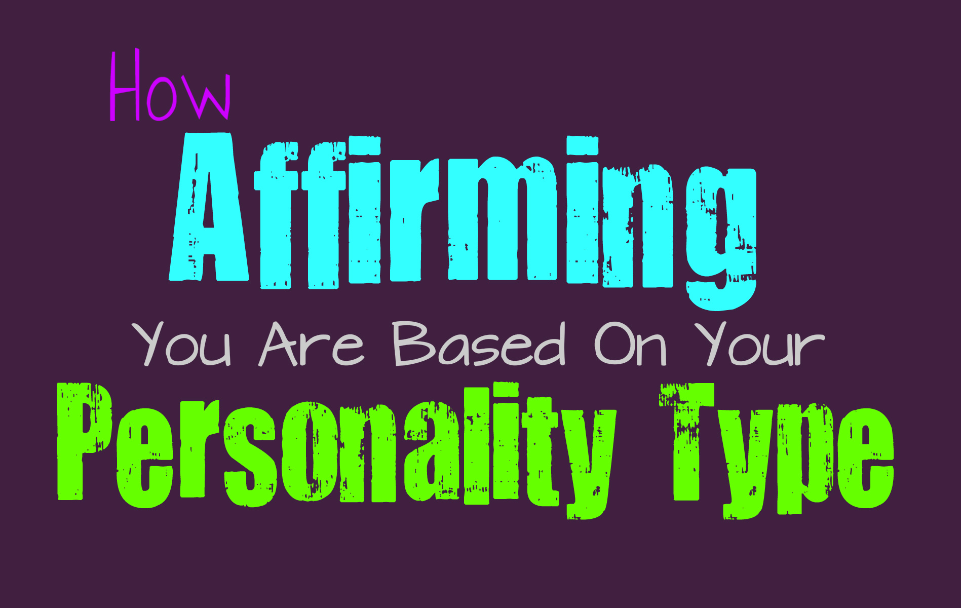 How Affirming You Are Based On Your Personality Type