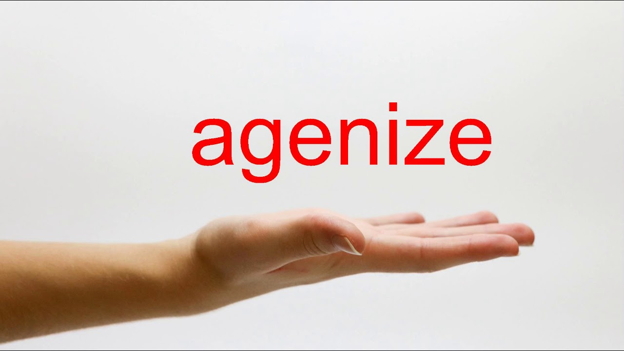 How to Pronounce agenize - American English