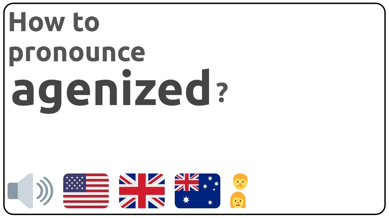 How to pronounce agenized in english?
