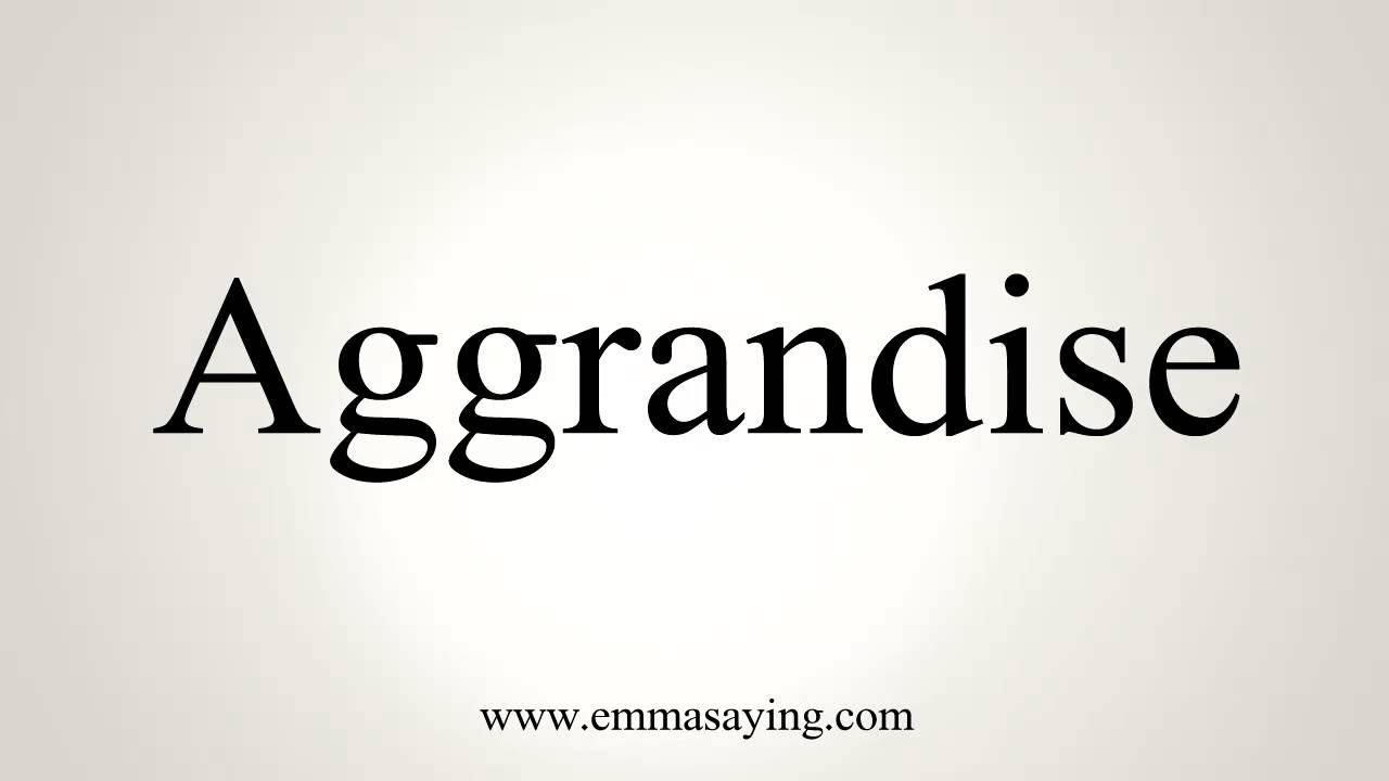 How to Pronounce Aggrandise
