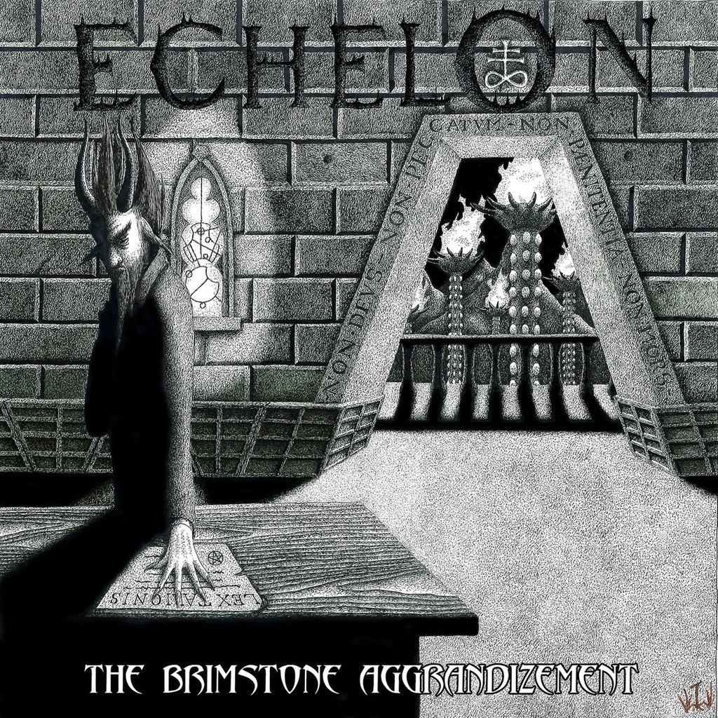 "Echelon - The Brimstone Aggrandizement. """