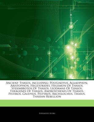 Ancient Thasos, Including: Polygnotus, Aglaophon, Aristophon, Hegetorides,  Hegemon of Thasos