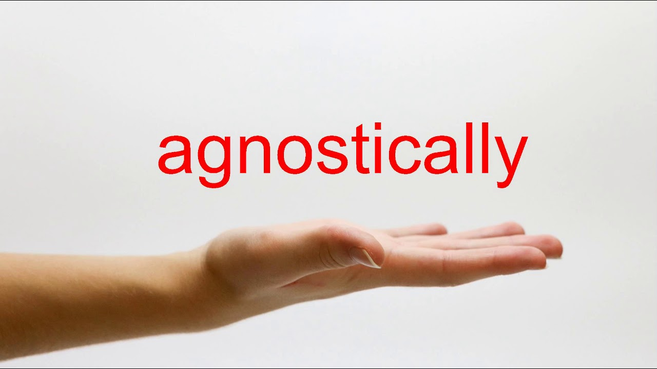 How to Pronounce agnostically - American English