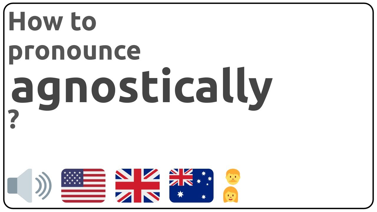 How to pronounce agnostically in english?