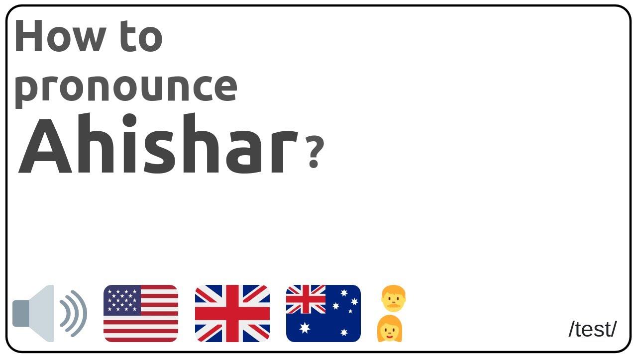 How to pronounce Ahishar in english?
