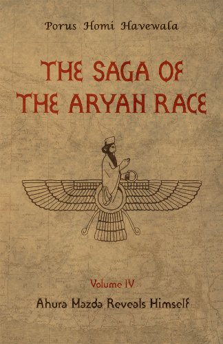 The Saga of the Aryan Race - Volume 4: Ahura Mazda Reveals Himself by [