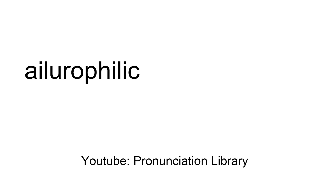 How to pronounce ailurophilic
