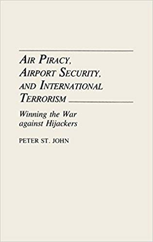 Air Piracy, Airport Security, and International Terrorism: Winning the War  Against Hijackers (Aerospace Management & Law)