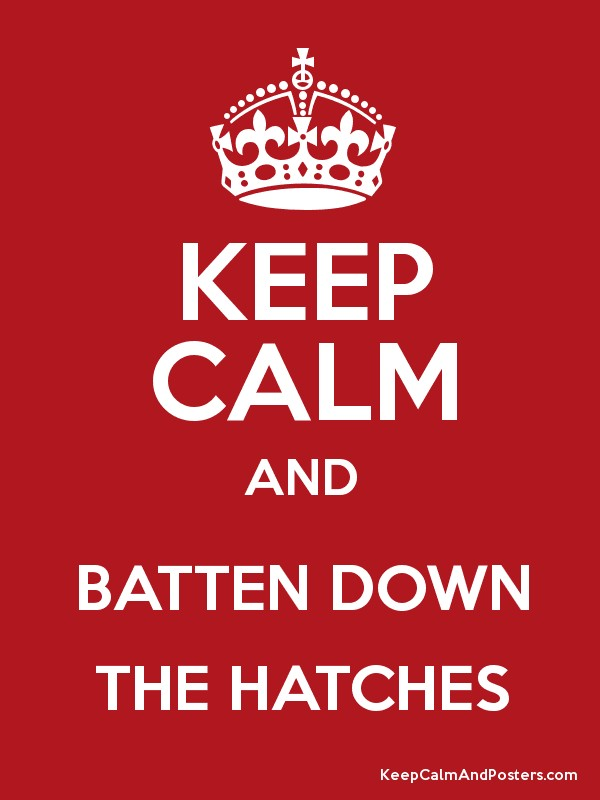 KEEP CALM AND BATTEN DOWN THE HATCHES Poster