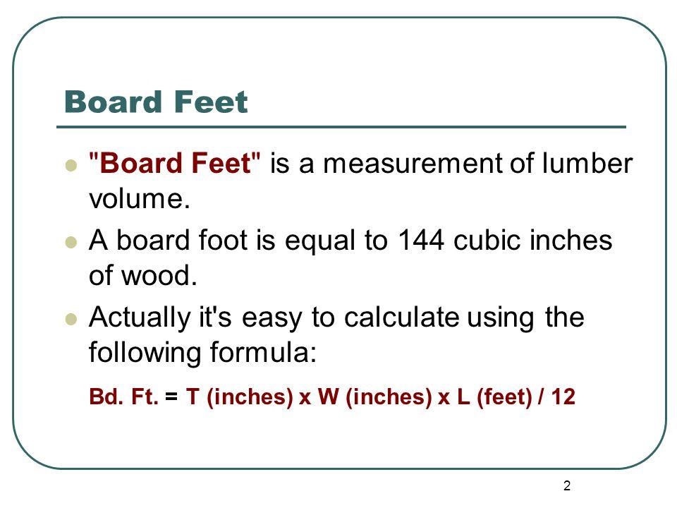 Board Feet Board Feet is a measurement of lumber volume.