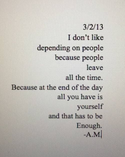 Because at the end of the day all you have is yourself and that has to be  enough