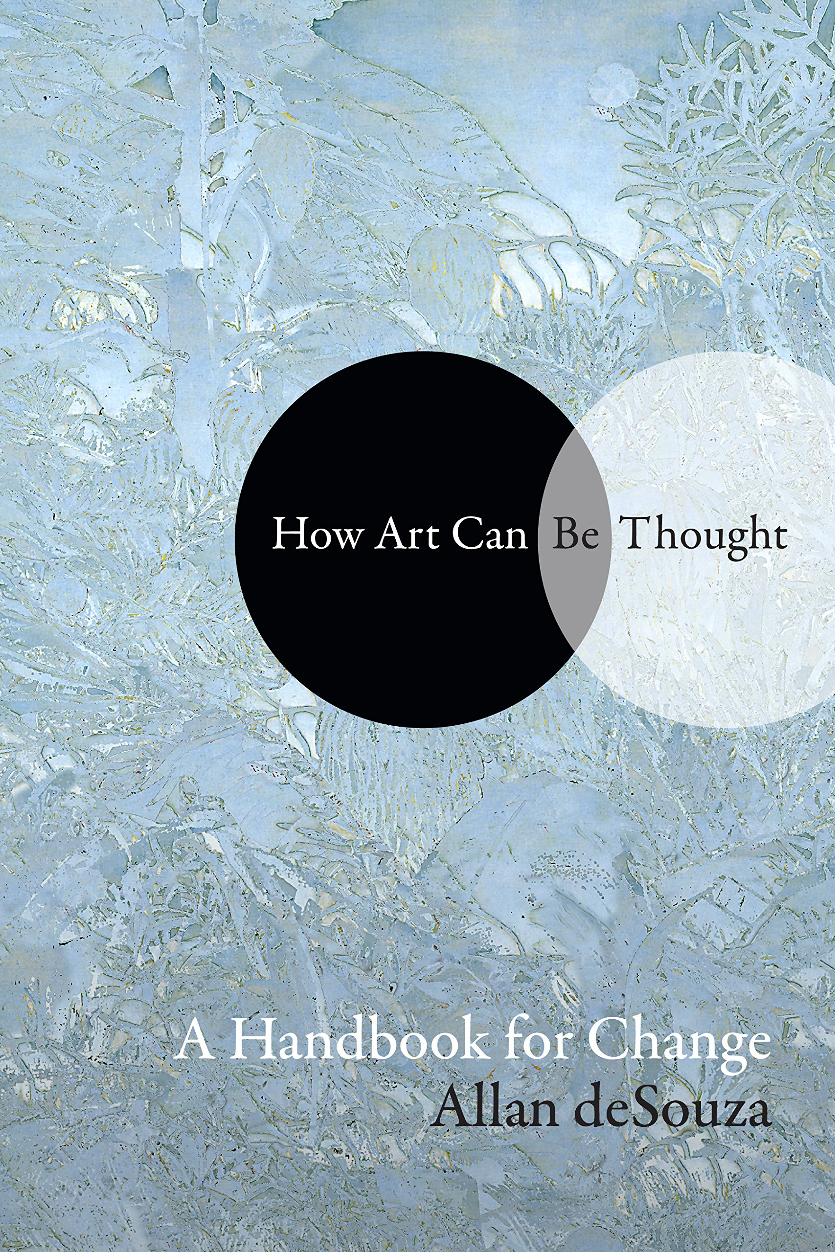 How Art Can Be Thought: A Handbook for Change: Allan deSouza:  9781478000471: Traveller Location: Books